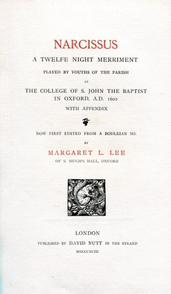 Narcissus - A Twelfe Night Merriment Played by Youths of the Parish at the College of St. John the Baptist in Oxford, A.D. 1602. Margaret LEE, ed.