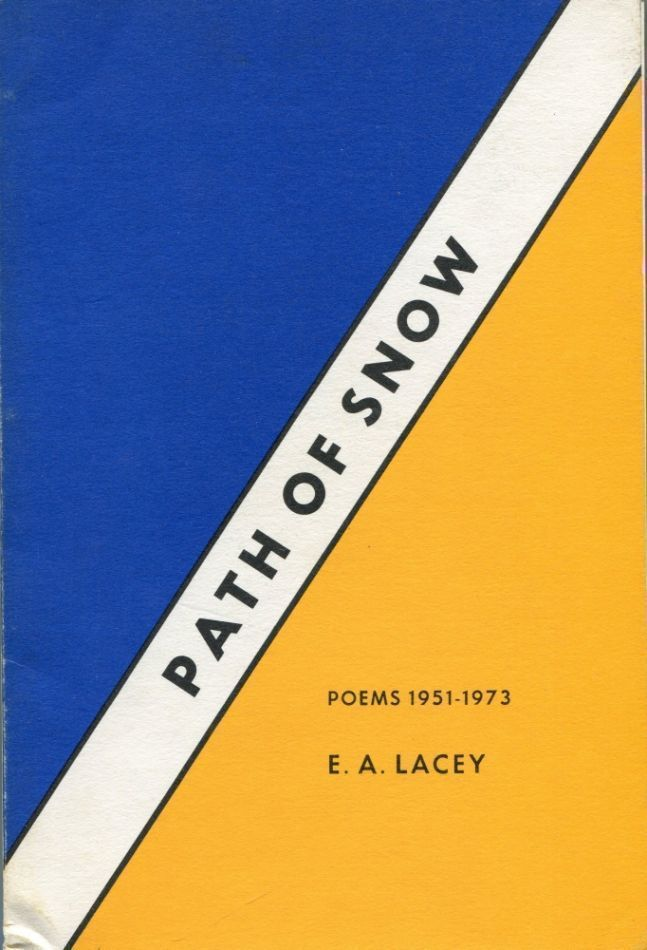 Path of Snow: Poems 1951-1973. E. A. LACEY.