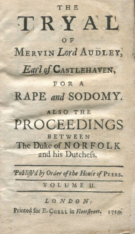 The Tryal of Mervin Lord Audley, Earl of Castlehaven, for a Rape and Sodomy. Also the Proceedings between the Duke of Norfolk and his Dutchess. Mervyn TOUCHET, Earl of Castlehaven.