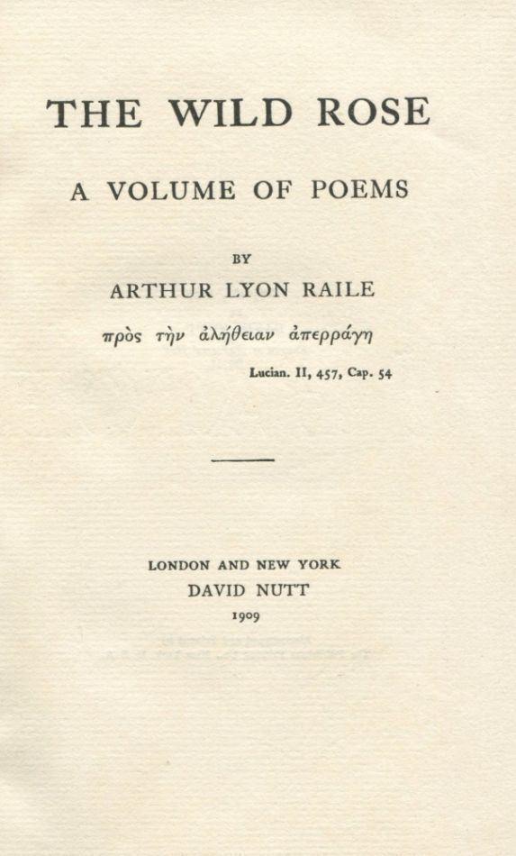 The Wild Rose: A Volume of Poems. Arthur Lyon RAILE, Edward Perry Warren.