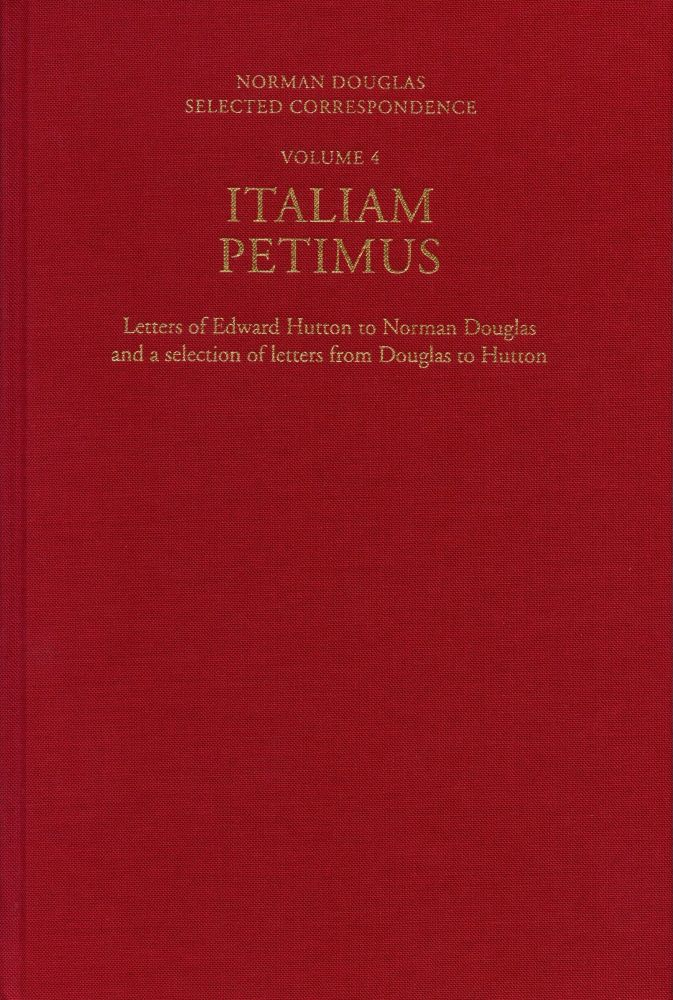 Italiam Petimus: Letters of Edward Hutton to Norman Douglas and a selection of letters from Douglas to Hutton. Norman DOUGLAS.