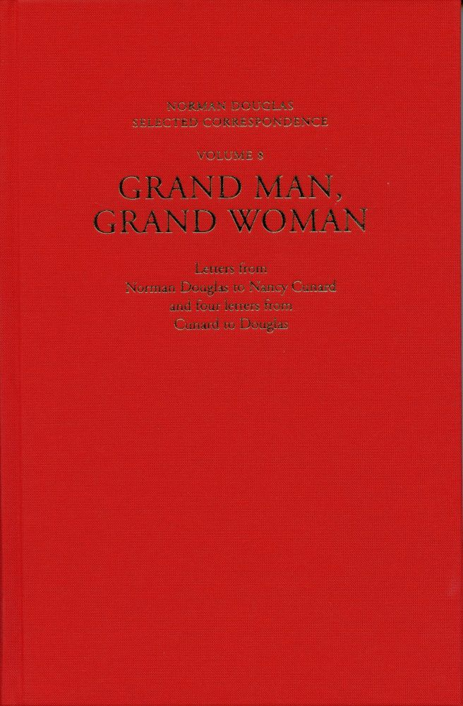 Grand Man, Grand Woman: Letters from Norman Douglas to Nancy Cunard and four letters from Cunard to Douglas. Norman DOUGLAS.