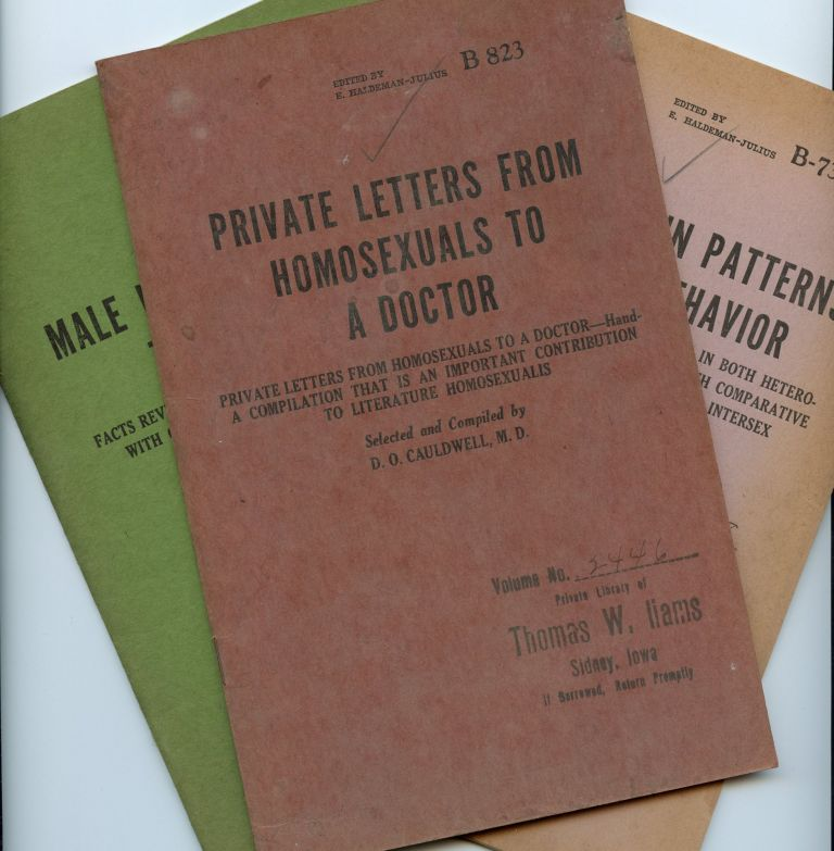 Male Homosexuals Tell Their Stories: Facts Revealed by Men Unafraid to Tell the Truth, with Comment and Scientific Interpretation by the Author; Private letters from homosexuals to a doctor : private letters from homosexuals to a doctor-hand : a compilation that is an important contribution to literature homosexualis; Bisexuality in Patterns of Human Behavior. A study of individuals who indulge in both heterosexual and homosexual practices, with comparative data on hermaphrodites, the human intersex. D. O. CAULDWELL.
