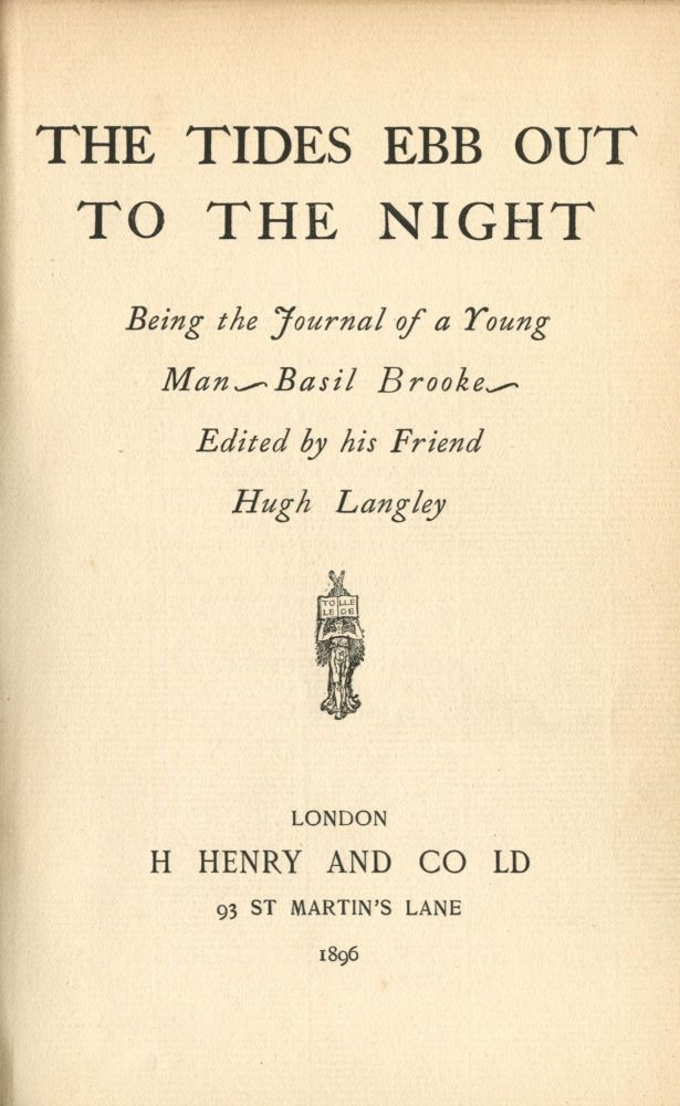 The Tides ebb out to the Night. Being the journal of a young man, Basil Brooke. Edited by his friend H. Langley. Hugh LANGLEY.