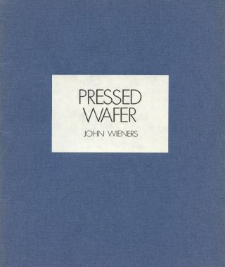 Pressed Wafer. John WIENERS