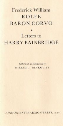 Letters to Harry Bainbridge. F. ROLFE, Baron Corvo.