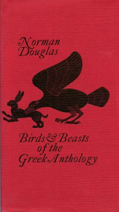 Birds & Beasts of the Greek Anthology. Norman DOUGLAS