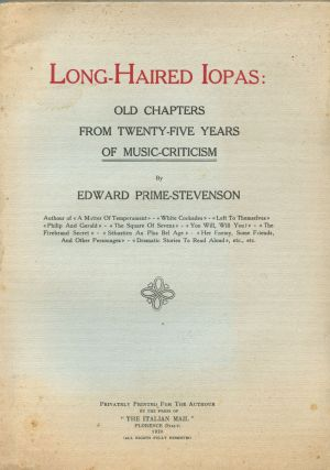 Long-Haired Iopas: Old Chapters from Twenty-Five Years of Music-Criticism. Edward PRIME-STEVENSON