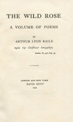 The Wild Rose: A Volume of Poems. Arthur Lyon RAILE, Edward Perry Warren