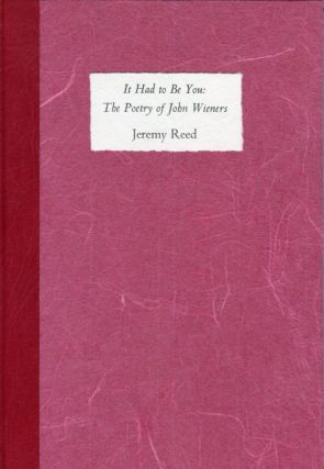 It Had to Be You: The Poetry of John Wieners. Jeremy REED, John WIENERS