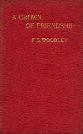 A Crown of Friendship and other Poems. Fabian Strachan WOODLEY