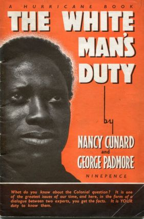 The white man's duty: an analysis of the colonial question in the light of the Atlantic Charter. Nancy CUNARD, George PADMORE.