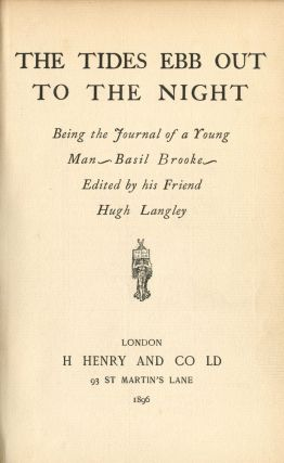 The Tides ebb out to the Night. Being the journal of a young man, Basil Brooke. Edited by his...