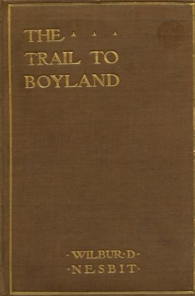 Trail to boyland: and other poems. Wilbur Dick NESBIT.